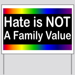 Hate is Not a Family Value Yard Sign