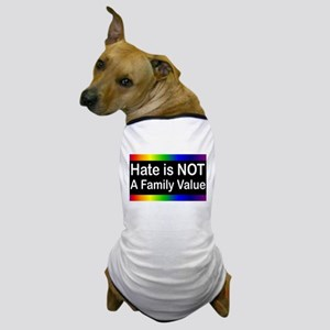 Hate is Not a Family Value Dog T-Shirt