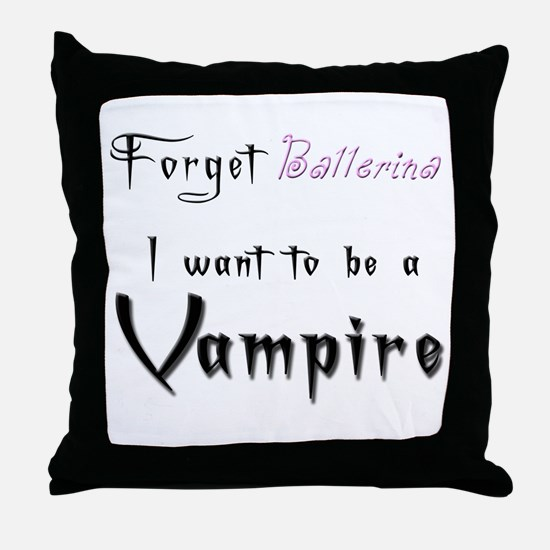 I want to be a Vampire-Baller Throw Pillow