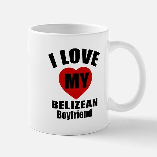 I Love My Belizean Boyfriend Mug