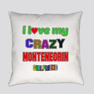 I Love My Crazy Montenegrin Girlfr Everyday Pillow