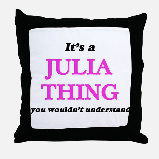 It's a Julia thing, you wouldn&#3 Throw Pillow