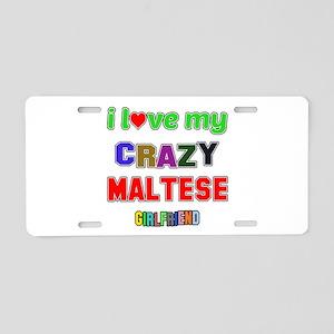 I Love My Crazy Maltese Gir Aluminum License Plate