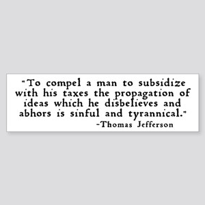 """""""subsidize with his taxes ..."""" Sticker"""