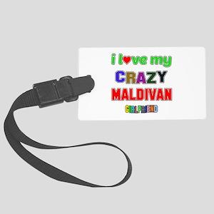 I Love My Crazy Maldivan Girlfri Large Luggage Tag