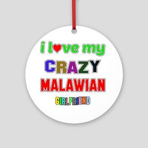 I Love My Crazy Malawian Girlfrien Round Ornament