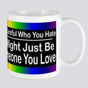 Be Careful Who You Hate Mug