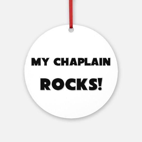 MY Chaplain ROCKS! Ornament (Round)