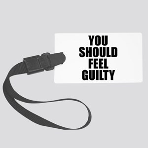 You Should Feel Guilty Large Luggage Tag