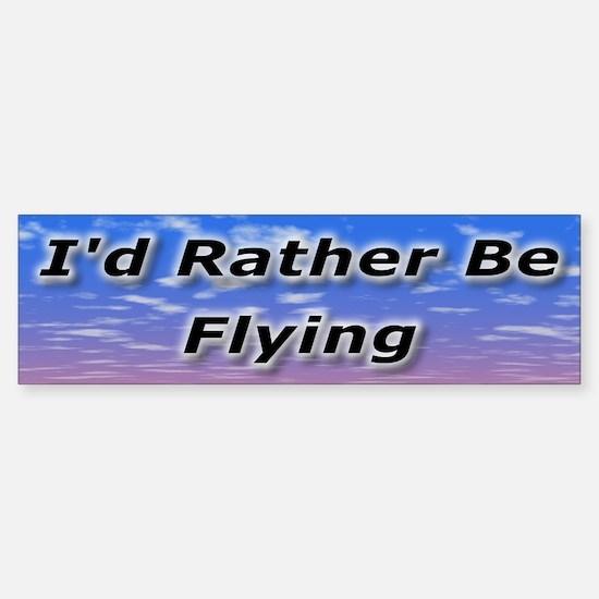 I'd Rather Be Flying Bumper Bumper Bumper Sticker