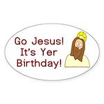 Go Jesus! It's Yer Birthday! Sticker (Oval 10 pk)