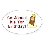 Go Jesus! It's Yer Birthday! Sticker (Oval 50 pk)