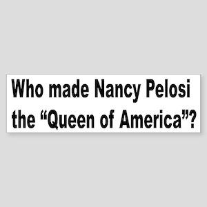 Nancy Pelosi Queen of America Bumper Sticker