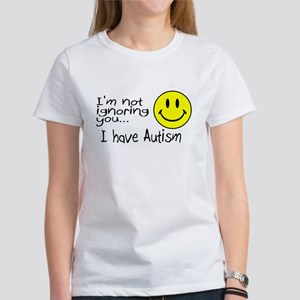 I'm Not Ignoring You, I Have Autism Women's T-Shir