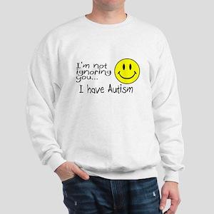I'm Not Ignoring You, I Have Autism Sweatshirt