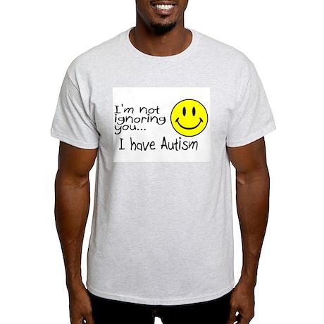 I'm Not Ignoring You, I Have Autism Light T-Shirt