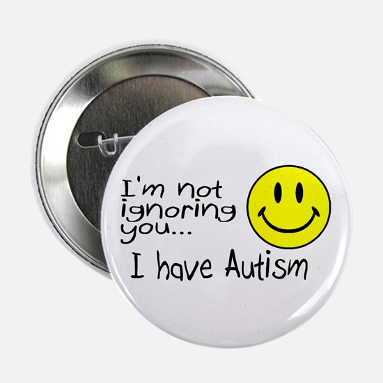 "I'm Not Ignoring You, I Have Autism 2.25"" Button"