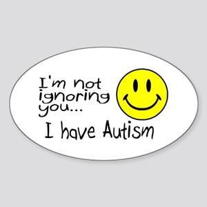 I'm Not Ignoring You, I Have Autism Oval Sticker