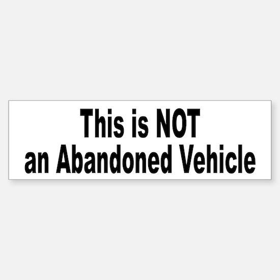 This is NOT an Abandoned Vehicle Bumper Bumper Bumper Sticker