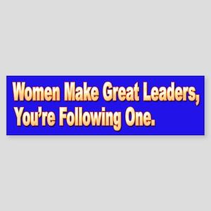 Women Make Great Leaders Bumper Sticker