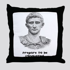 Prepare to be conquered. Throw Pillow