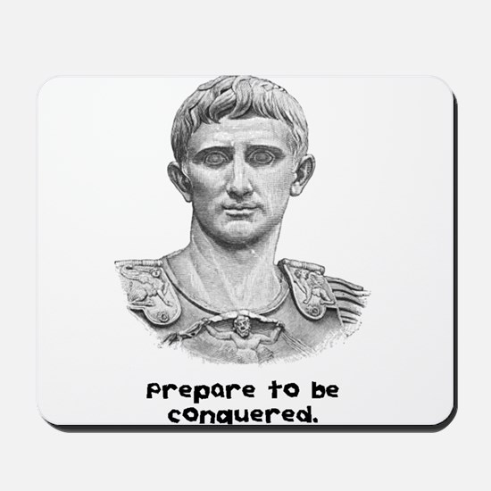 Prepare to be conquered. Mousepad