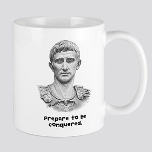 Prepare to be conquered. Mug