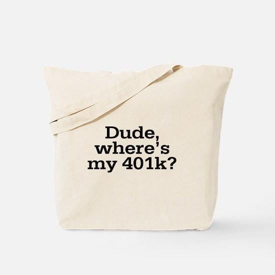 Dude Where's My 401K Tote Bag