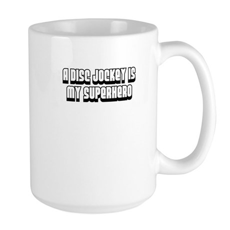 A Disc Jockey is my Superhero Large Mug
