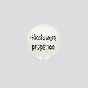 Ghosts Were People Too Mini Button