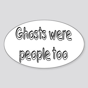 Ghosts Were People Too Oval Sticker