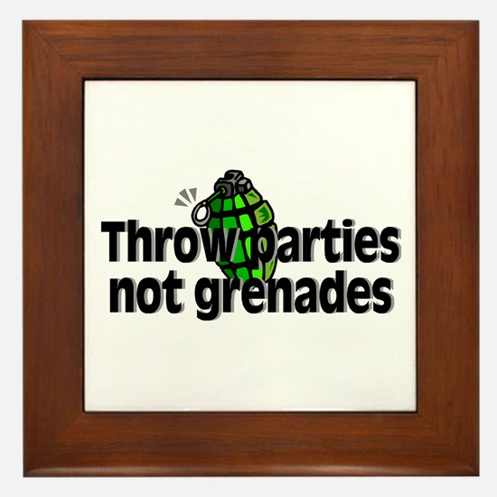 Throw Parties Not Grenades Framed Tile