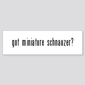 Got Miniature Schnauzer? Bumper Sticker