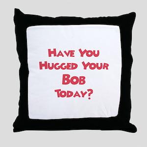 Have You Hugged Your Bob? Throw Pillow