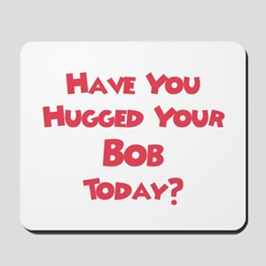 Have You Hugged Your Bob? Mousepad