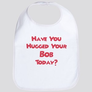 Have You Hugged Your Bob? Bib