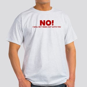 I Will Not Make Out With You Light T-Shirt