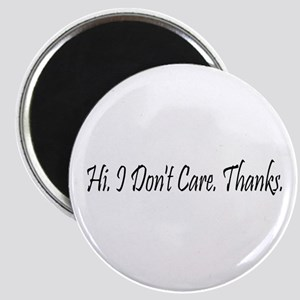 Hi. I Don't Care. Thanks. (23) Magnet