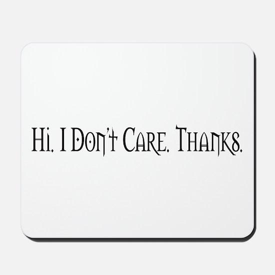 Hi. I Don't Care. Thanks. (20) Mousepad