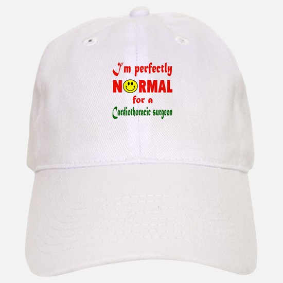 I'm perfectly normal for a Cardiothoracic surg Baseball Baseball Cap