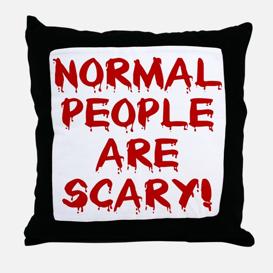 NORMAL PEOPLE ARE SCARY! Throw Pillow