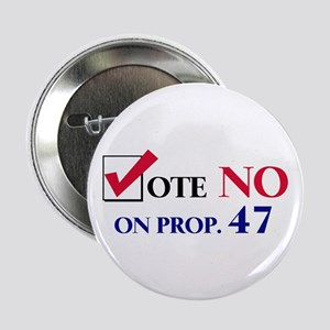 Vote NO on Prop 47 Button