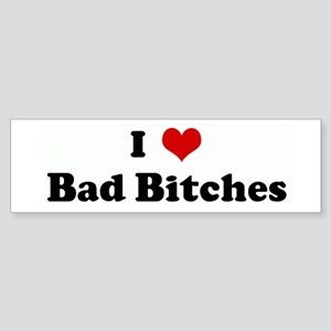 I Love Bad Bitches Bumper Sticker