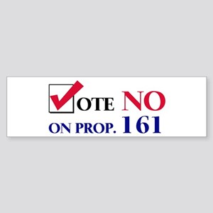 Vote NO on Prop 161 Bumper Sticker