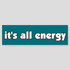 It's All Energy Bumper Sticker