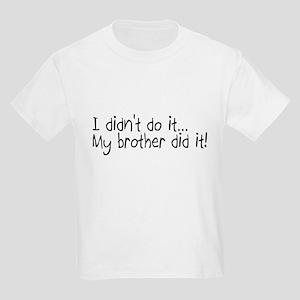 I Didnt Do It, My Brother Did It Kids Light T-Shir
