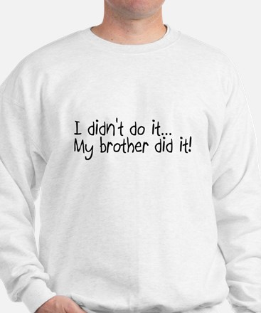 I Didnt Do It, My Brother Did It Sweatshirt