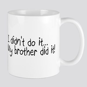 I Didnt Do It, My Brother Did It Mug