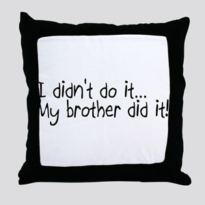 I Didnt Do It, My Brother Did It Throw Pillow