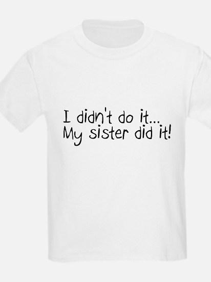 I Didn't Do It, My Sister Did It T-Shirt